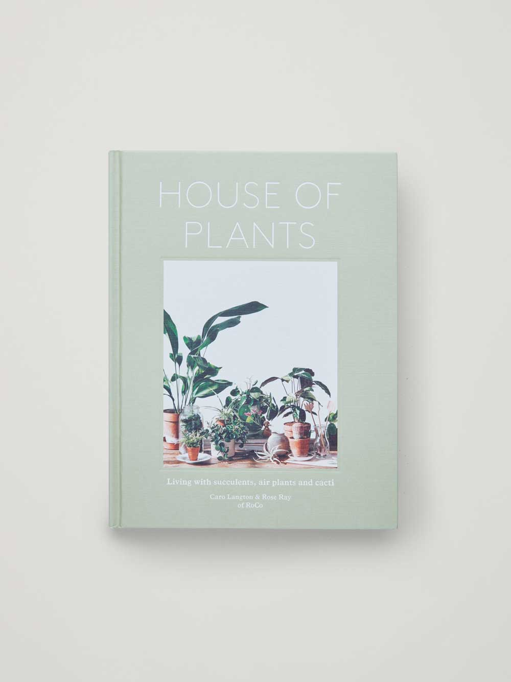 House of Plants: Living with succulents, air plants & cacti
